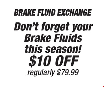 $10 Off Brake Fluid Exchange regularly $79.99Don't forget your Brake Fluids this season!.
