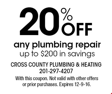 20% Off any plumbing repairup to $200 in savings. With this coupon. Not valid with other offers or prior purchases. Expires 12-9-16.