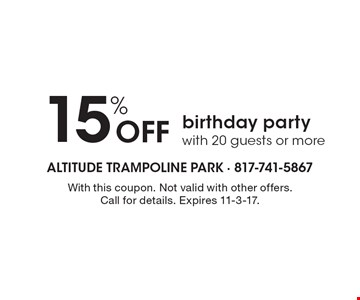 15% Off birthday party with 20 guests or more. With this coupon. Not valid with other offers. Call for details. Expires 11-3-17.