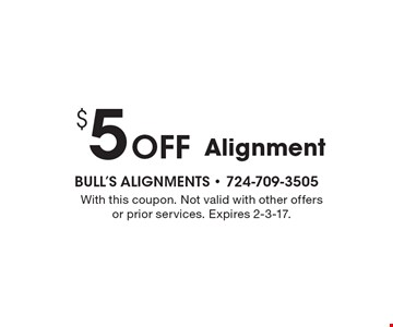 $5 Off Alignment. With this coupon. Not valid with other offers or prior services. Expires 2-3-17.