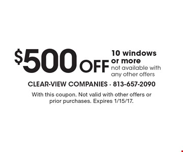 $500 Off 10 windows or more not available with any other offers. With this coupon. Not valid with other offers or prior purchases. Expires 1/15/17.