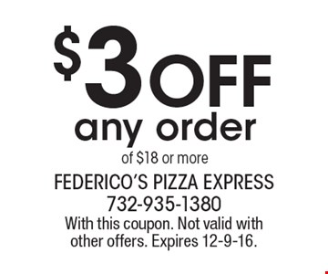 $3 Off any order of $18 or more. With this coupon. Not valid with other offers. Expires 12-9-16.
