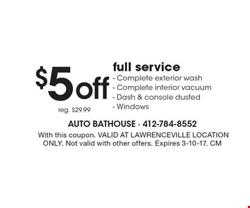 $5 off full service. Complete exterior wash, Complete interior vacuum, Dash & console dusted, Windows. Reg. $29.99. With this coupon. VALID AT LAWRENCEVILLE LOCATION ONLY. Not valid with other offers. Expires 3-10-17. CM