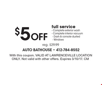 $5 off full service. Complete exterior wash. Complete interior vacuum. Dash & console dusted. Windows. Reg. $29.99. With this coupon. Valid at Lawrenceville location only. Not valid with other offers. Expires 3/10/17. CM