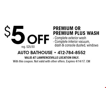$5 off premium orpremium plus wash- Complete exterior wash - Complete interior vacuum,dash & console dusted, windows reg. $25/30. VALID AT LAWRENCEVILLE LOCATION ONLY. With this coupon. Not valid with other offers. Expires 4/14/17. CM
