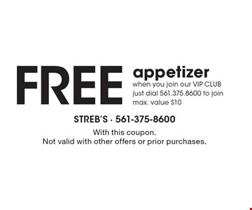 FREE appetizer when you join our VIP CLUB. Just dial 561.375.8600 to join max. value $10. With this coupon. Not valid with other offers or prior purchases.