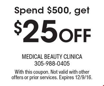 Spend $500, get $25 off. With this coupon. Not valid with other offers or prior services. Expires 12/9/16.