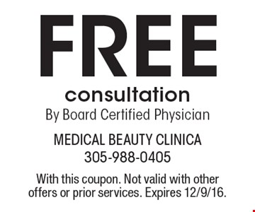 Free Consultation By Board Certified Physician. With this coupon. Not valid with other offers or prior services. Expires 12/9/16.