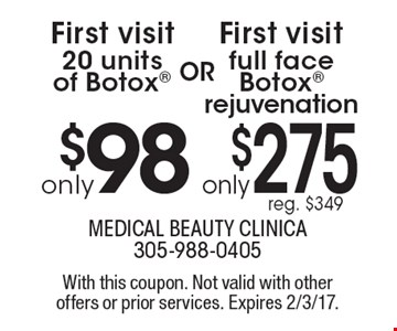 Only $98 20 units of Botox® OR Only $275 full face Botox® rejuvenation. Reg. $349. With this coupon. Not valid with other offers or prior services. Expires 2/3/17.