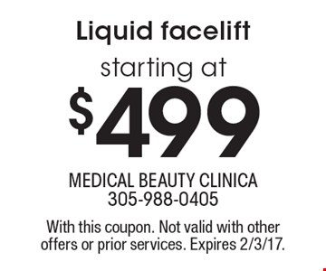 Liquid facelift starting at $499. With this coupon. Not valid with other offers or prior services. Expires 2/3/17.