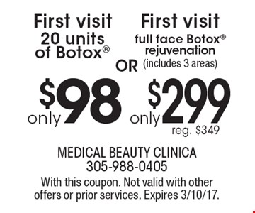only $299 full face Botox rejuvenation(includes 3 areas) reg. $349 OR only $98 20 units of Botox. With this coupon. Not valid with other offers or prior services. Expires 3/10/17.