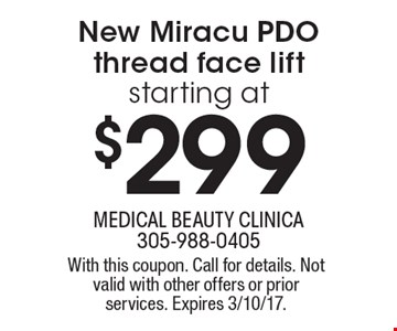 starting at $299 New Miracu PDO thread face lift. With this coupon. Call for details. Not valid with other offers or prior services. Expires 3/10/17.