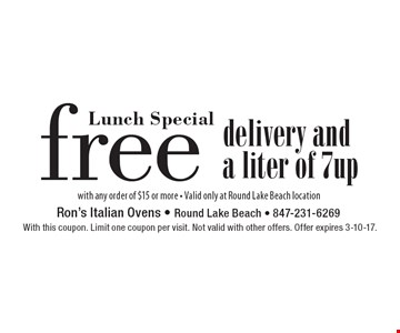 Lunch Special free delivery and a liter of 7up with any order of $15 or more - Valid only at Round Lake Beach location. With this coupon. Limit one coupon per visit. Not valid with other offers. Offer expires 3-10-17.