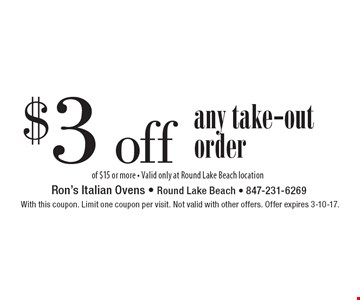 $3 off any take-out order of $15 or more - Valid only at Round Lake Beach location. With this coupon. Limit one coupon per visit. Not valid with other offers. Offer expires 3-10-17.