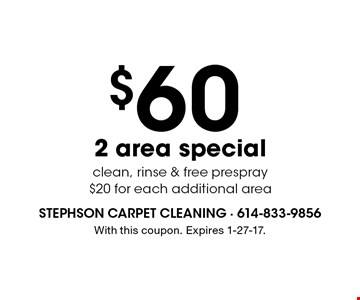 $60 2 area special clean, rinse & free prespray. $20 for each additional area. With this coupon. Expires 1-27-17.