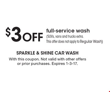 $3 Off full-service wash (SUVs, vans and trucks extra.This offer does not apply to Regular Wash). With this coupon. Not valid with other offers or prior purchases. Expires 1-3-17.