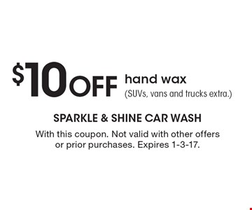 $10 Off hand wax (SUVs, vans and trucks extra.) . With this coupon. Not valid with other offersor prior purchases. Expires 1-3-17.