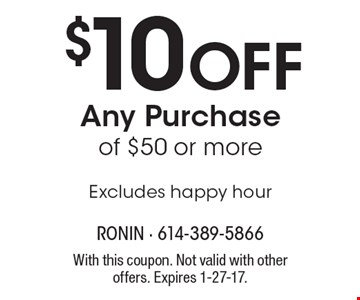 $10 Off Any Purchase of $50 or more. Excludes happy hour. With this coupon. Not valid with other offers. Expires 1-27-17.