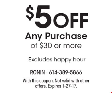 $5 Off Any Purchase of $30 or more. Excludes happy hour. With this coupon. Not valid with other offers. Expires 1-27-17.