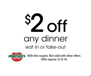 $2 off any dinner eat in or take-out. With this coupon. Not valid with other offers. Offer expires 12-9-16.