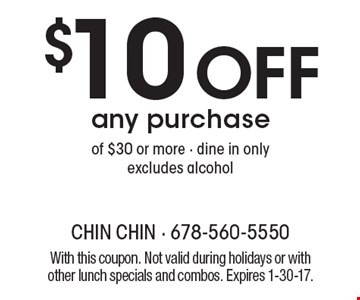 $10 off any purchase of $30 or more. Dine in only. Excludes alcohol. With this coupon. Not valid during holidays or with other lunch specials and combos. Expires 1-30-17.