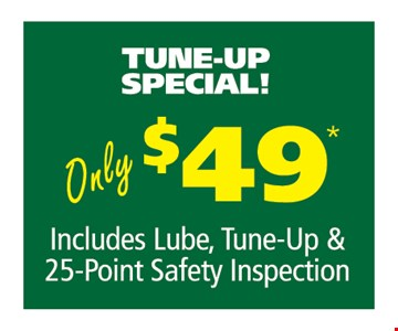 Tune-up special Only  $49includes lube, tune-up & 25 -point safety inspection