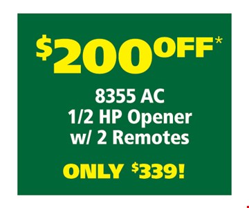 $200 OFF 8355 AC 1/2 HP opener w/ 2 remotes Only  $339 !