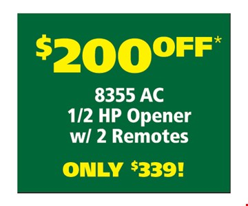$200 off 8355 AC 1/2 HP opener with 2 remotes