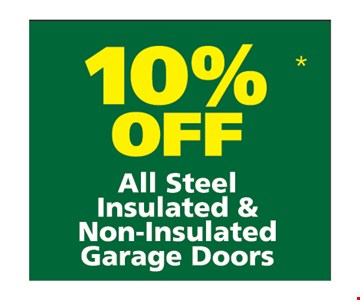 10% off all steel insulated and non insulated garage doors