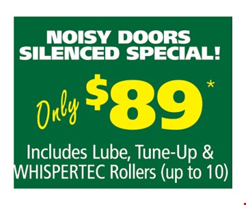 Noisy Doors Silenced Special. Only $89. Includes lube, tune-up & Whispertec Rollers (up to 10).
