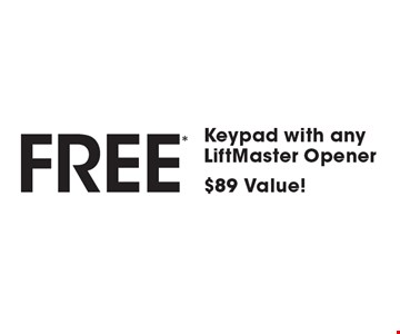 Free* Keypad with any LiftMaster Opener $89 Value! *May not be combined with any other offers. One coupon per household.