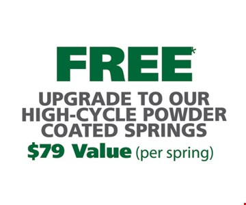 Free upgrade to our high-cycle powder coated springs. $79 value (per spring).