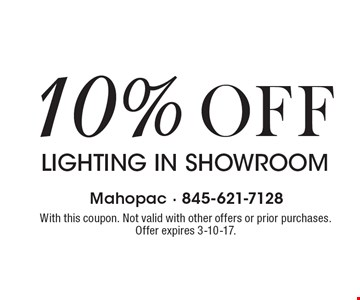 10% off lighting in showroom. With this coupon. Not valid with other offers or prior purchases. Offer expires 3-10-17.