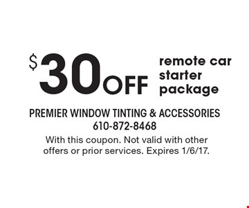 $30 Off remote car starter package. With this coupon. Not valid with other offers or prior services. Expires 1/6/17.