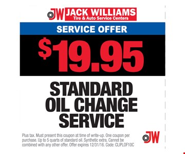 Service Offer $19.95 Standard Oil Change Service. Plus tax. Must present this coupon at time of write-up. One coupon per purchase. Up to 5 quarts of standard oil. Synthetic extra. Cannot be combined with any other offer. Offer expires 12/31/16. Code: CLIPLOF10C