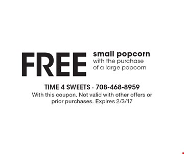 Free small popcorn with the purchase of a large popcorn. With this coupon. Not valid with other offers or prior purchases. Expires 2/3/17