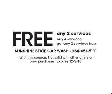 Free any 2 services buy 4 services, get any 2 services free. With this coupon. Not valid with other offers or prior purchases. Expires 12-9-16.