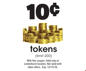 10¢ tokens (limit 200). With this coupon. Valid only at Lindenhurst location. Not valid with other offers . Exp. 12/15/16.