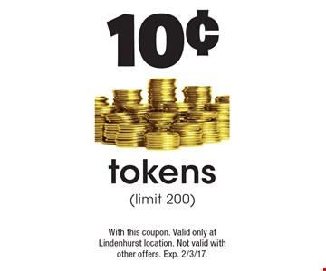 10¢ tokens (limit 200). With this coupon. Valid only at Lindenhurst location. Not valid with other offers. Exp. 2/3/17.