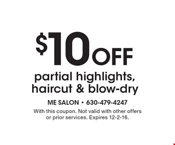$10 off partial highlights, haircut & blow-dry. With this coupon. Not valid with other offers or prior services. Expires 12-2-16.