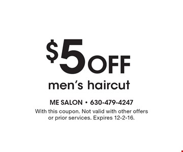 $5 off men's haircut. With this coupon. Not valid with other offers or prior services. Expires 12-2-16.