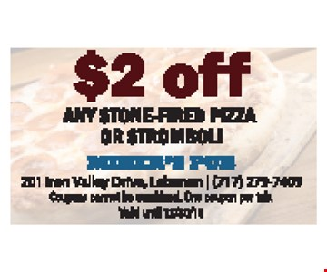 $2 Off Any Stone-Fired Pizza Or Stromboli. Coupons cannot be combined. One coupon per tab. Valid until 12/30/16.
