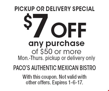 Pickup or delivery special. $7 off any purchase of $50 or more. Mon.-Thurs. pickup or delivery only. With this coupon. Not valid with other offers. Expires 1-6-17.
