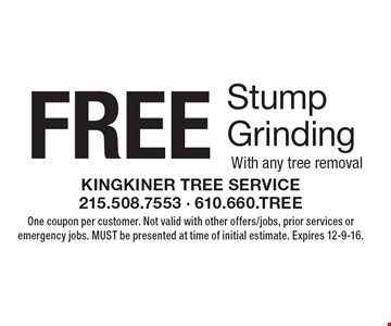 FREE Stump Grinding With any tree removal. One coupon per customer. Not valid with other offers/jobs, prior services or emergency jobs. MUST be presented at time of initial estimate. Expires 12-9-16.