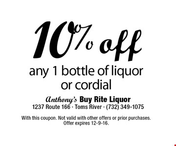 10% off any 1 bottle of liquor or cordial. With this coupon. Not valid with other offers or prior purchases. Offer expires 12-9-16.