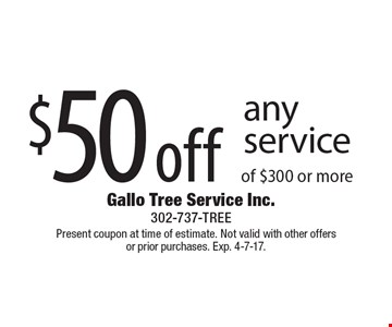 $50 off any service of $300 or more. Present coupon at time of estimate. Not valid with other offers or prior purchases. Exp. 4-7-17.