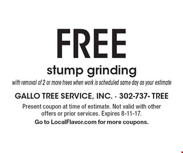 Free stump grinding with removal of 2 or more trees when work is scheduled same day as your estimate. Present coupon at time of estimate. Not valid with other offers or prior services. Expires 8-11-17. Go to LocalFlavor.com for more coupons.