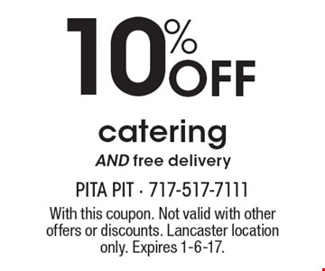 10% Off catering AND free delivery. With this coupon. Not valid with other offers or discounts. Lancaster location only. Expires 1-6-17.