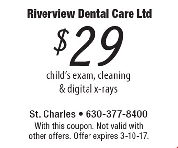 $29 child's exam, cleaning & digital x-rays. With this coupon. Not valid with other offers. Offer expires 3-10-17.