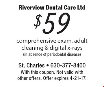 $59 comprehensive exam, adult cleaning & digital x-rays (in absence of periodontal disease). With this coupon. Not valid with other offers. Offer expires 4-21-17.